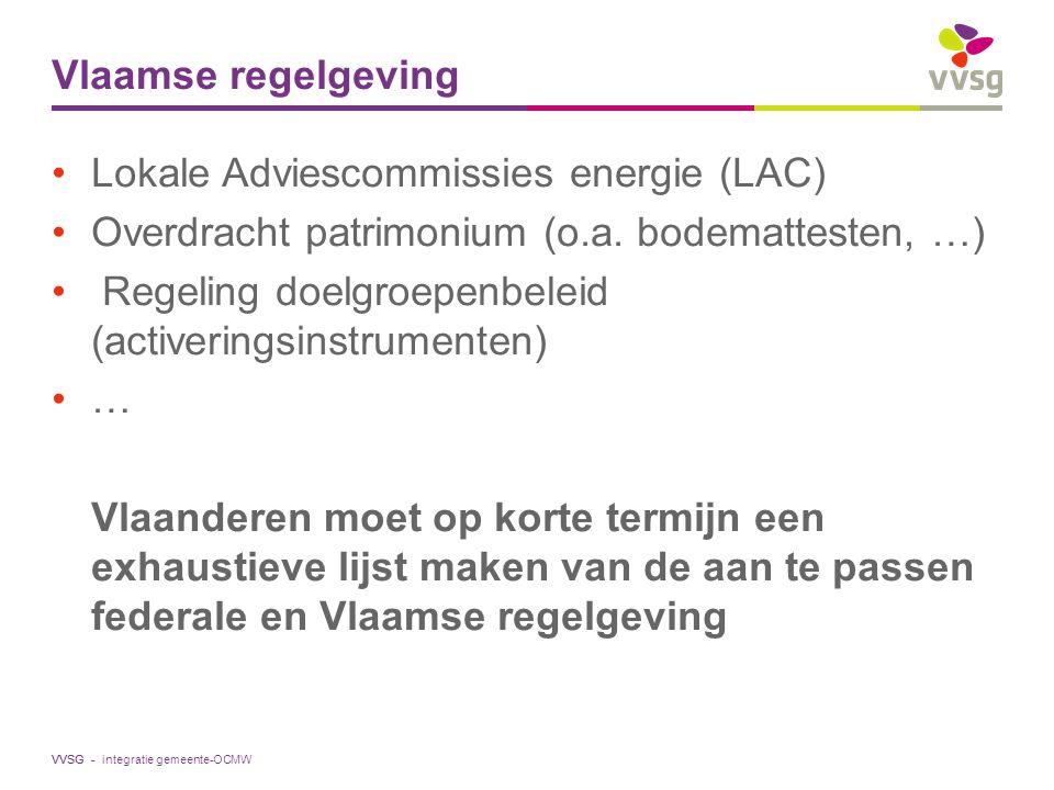 VVSG - Vlaamse regelgeving Lokale Adviescommissies energie (LAC) Overdracht patrimonium (o.a. bodemattesten, …) Regeling doelgroepenbeleid (activering