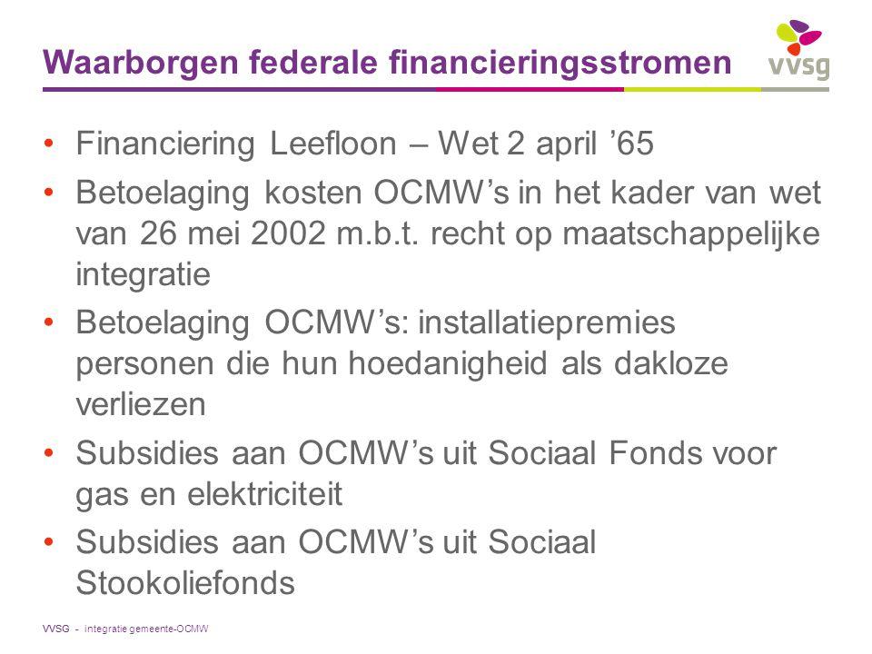 VVSG - Waarborgen federale financieringsstromen Financiering Leefloon – Wet 2 april '65 Betoelaging kosten OCMW's in het kader van wet van 26 mei 2002