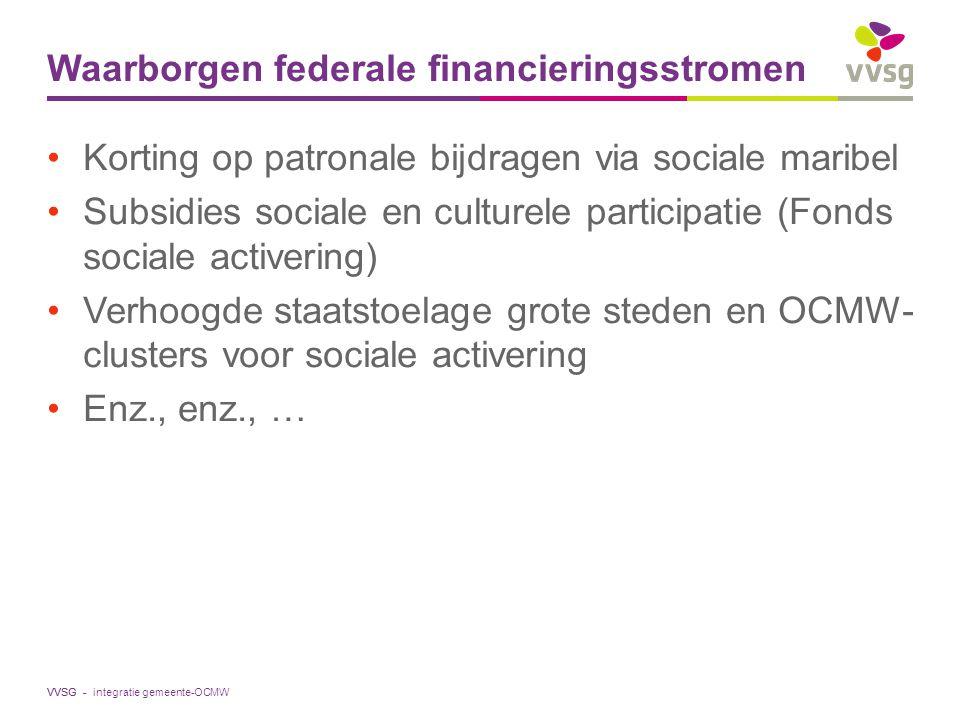 VVSG - Waarborgen federale financieringsstromen Korting op patronale bijdragen via sociale maribel Subsidies sociale en culturele participatie (Fonds