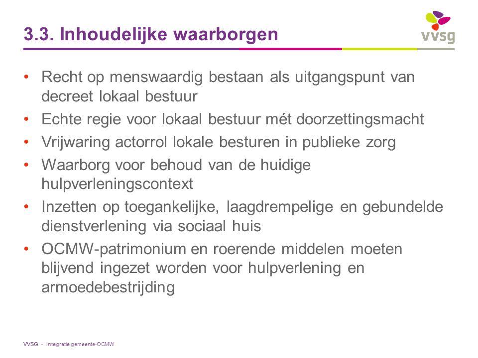 VVSG - Recht op menswaardig bestaan als uitgangspunt van decreet lokaal bestuur Echte regie voor lokaal bestuur mét doorzettingsmacht Vrijwaring actor