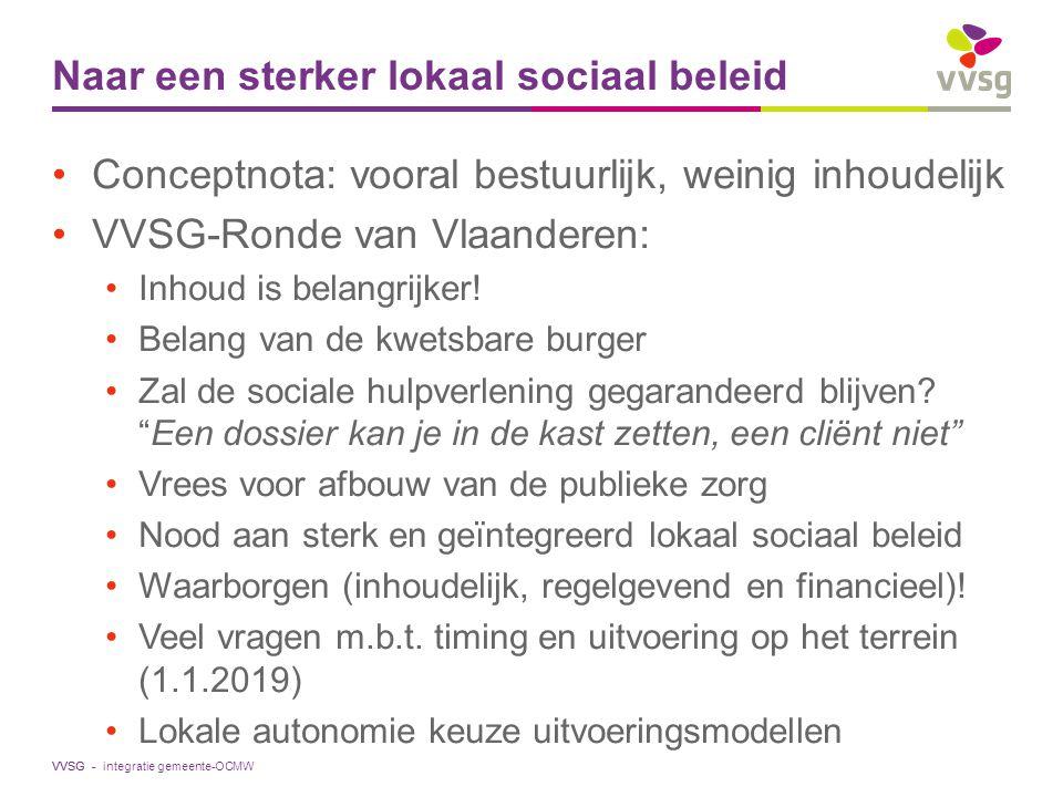 VVSG - VVSG-standpunt Akkoord met de politieke meerderheid Vlaams parlement: Bipolair model behoort vanaf 1/1/2019 tot het verleden OCMW en gemeente gaan samen in één gemeentelijke organisatie Constructieve opstelling, vanuit 2 krachtlijnen: Sluitende waarborgen voor een sterk lokaal sociaal beleid Waarborgen voor specifieke context van hulpverlening integratie gemeente-OCMW