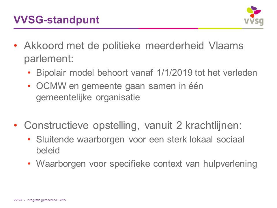 VVSG - VVSG-standpunt Akkoord met de politieke meerderheid Vlaams parlement: Bipolair model behoort vanaf 1/1/2019 tot het verleden OCMW en gemeente g