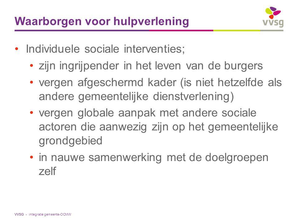 VVSG - Waarborgen voor hulpverlening Individuele sociale interventies; zijn ingrijpender in het leven van de burgers vergen afgeschermd kader (is niet