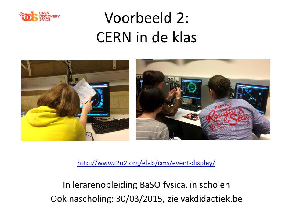 Voorbeeld 2: CERN in de klas In lerarenopleiding BaSO fysica, in scholen Ook nascholing: 30/03/2015, zie vakdidactiek.be http://www.i2u2.org/elab/cms/event-display/