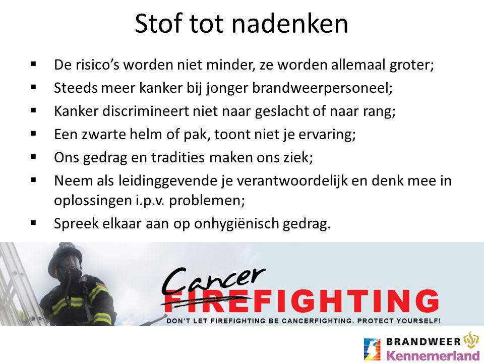 Stof tot nadenken  De risico's worden niet minder, ze worden allemaal groter;  Steeds meer kanker bij jonger brandweerpersoneel;  Kanker discrimine