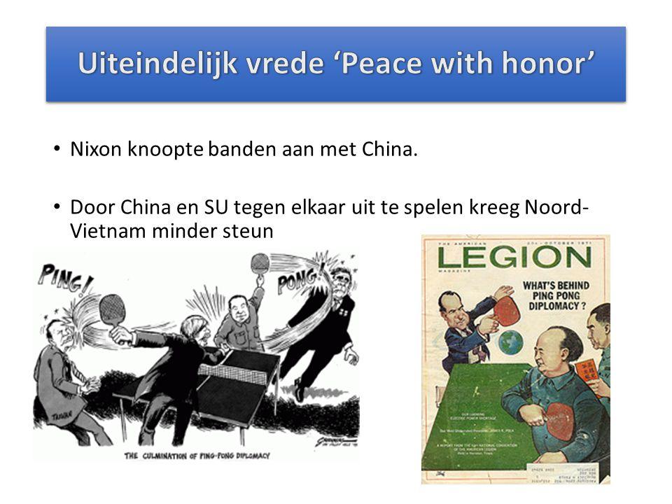 Nixon knoopte banden aan met China. Door China en SU tegen elkaar uit te spelen kreeg Noord- Vietnam minder steun