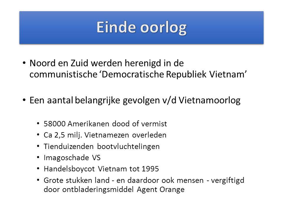 Noord en Zuid werden herenigd in de communistische 'Democratische Republiek Vietnam' Een aantal belangrijke gevolgen v/d Vietnamoorlog 58000 Amerikane
