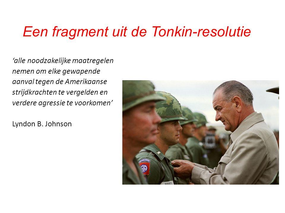 Een fragment uit de Tonkin-resolutie 'alle noodzakelijke maatregelen nemen om elke gewapende aanval tegen de Amerikaanse strijdkrachten te vergelden e