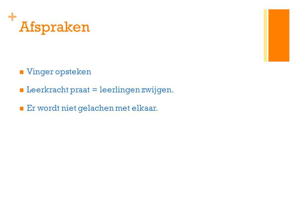 + Afspraken Vinger opsteken Leerkracht praat = leerlingen zwijgen.