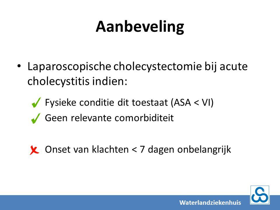 Aanbeveling Waterlandziekenhuis Laparoscopische cholecystectomie bij acute cholecystitis indien: Fysieke conditie dit toestaat (ASA < VI) Geen relevante comorbiditeit Onset van klachten < 7 dagen onbelangrijk