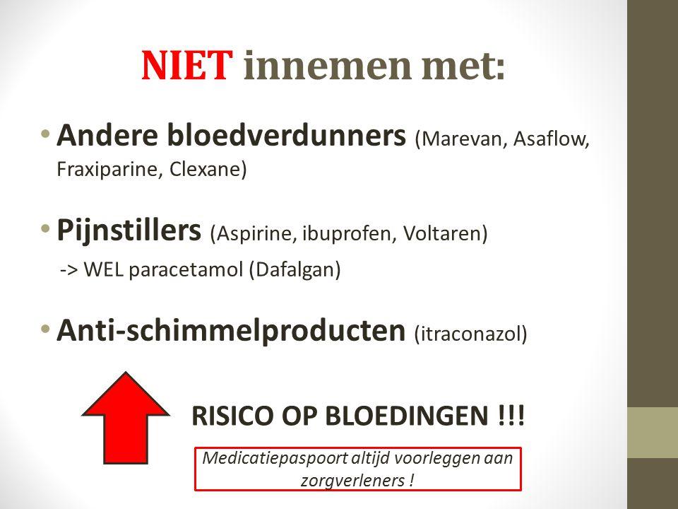 NIET innemen met: Andere bloedverdunners (Marevan, Asaflow, Fraxiparine, Clexane) Pijnstillers (Aspirine, ibuprofen, Voltaren) -> WEL paracetamol (Daf