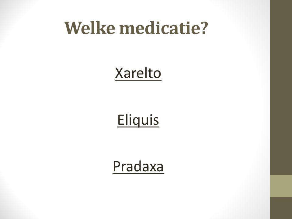 Welke medicatie? Xarelto Eliquis Pradaxa