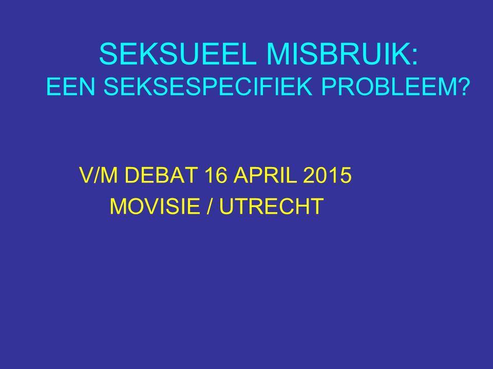 SEKSUEEL MISBRUIK: EEN SEKSESPECIFIEK PROBLEEM V/M DEBAT 16 APRIL 2015 MOVISIE / UTRECHT