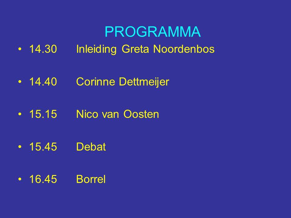 PROGRAMMA 14.30Inleiding Greta Noordenbos 14.40Corinne Dettmeijer 15.15Nico van Oosten 15.45Debat 16.45Borrel
