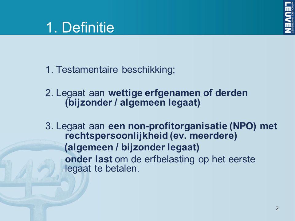 2 1. Definitie 1. Testamentaire beschikking; 2. Legaat aan wettige erfgenamen of derden (bijzonder / algemeen legaat) 3. Legaat aan een non-profitorga