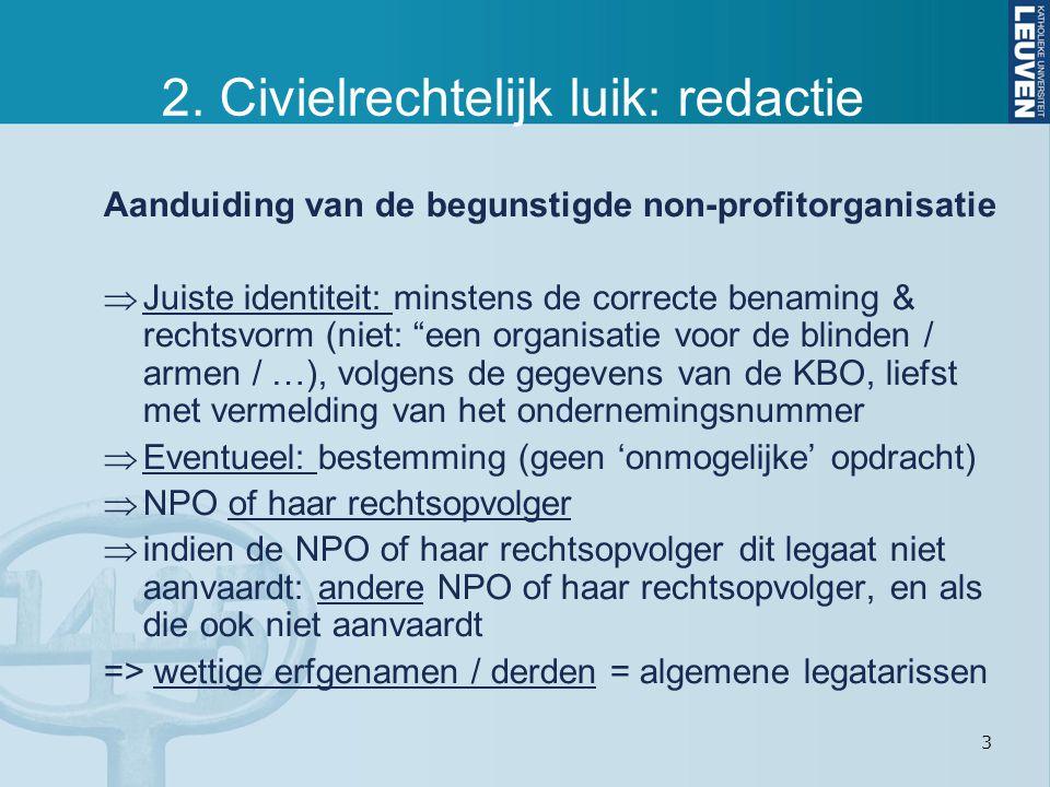 3 2. Civielrechtelijk luik: redactie Aanduiding van de begunstigde non-profitorganisatie  Juiste identiteit: minstens de correcte benaming & rechtsvo