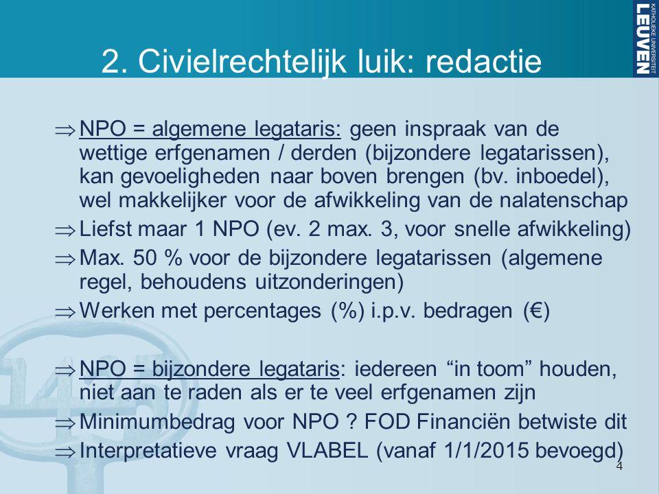 4 2. Civielrechtelijk luik: redactie  NPO = algemene legataris: geen inspraak van de wettige erfgenamen / derden (bijzondere legatarissen), kan gevoe