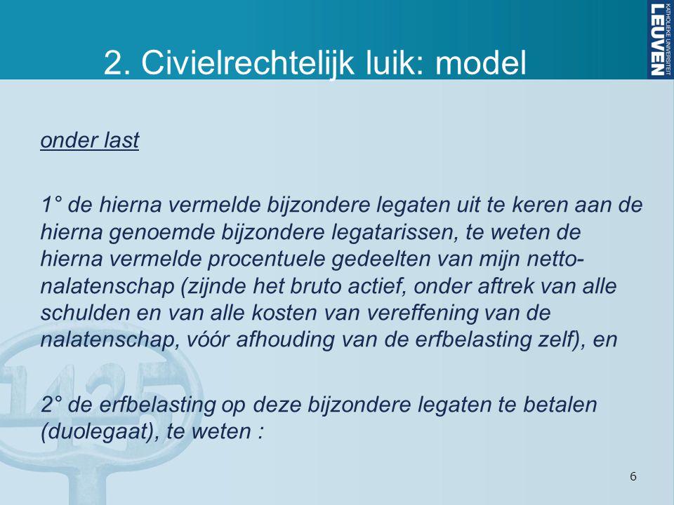 6 2. Civielrechtelijk luik: model onder last 1° de hierna vermelde bijzondere legaten uit te keren aan de hierna genoemde bijzondere legatarissen, te
