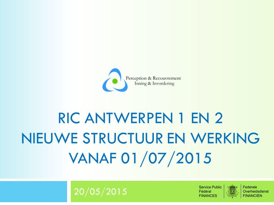 RIC ANTWERPEN 1 EN 2 NIEUWE STRUCTUUR EN WERKING VANAF 01/07/2015 20/05/2015