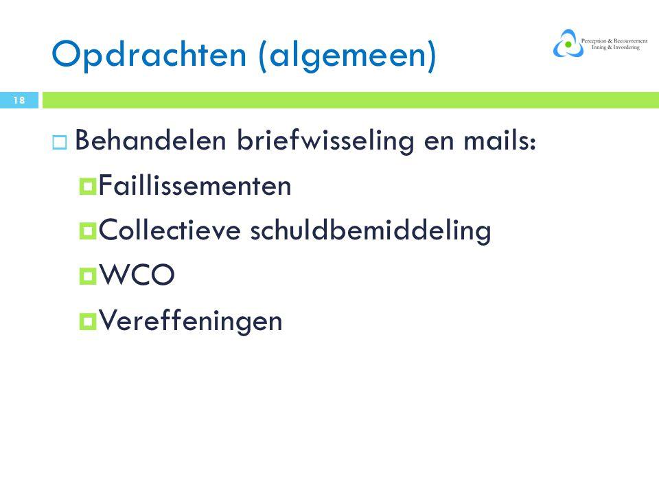 Opdrachten (algemeen)  Behandelen briefwisseling en mails:  Faillissementen  Collectieve schuldbemiddeling  WCO  Vereffeningen 18