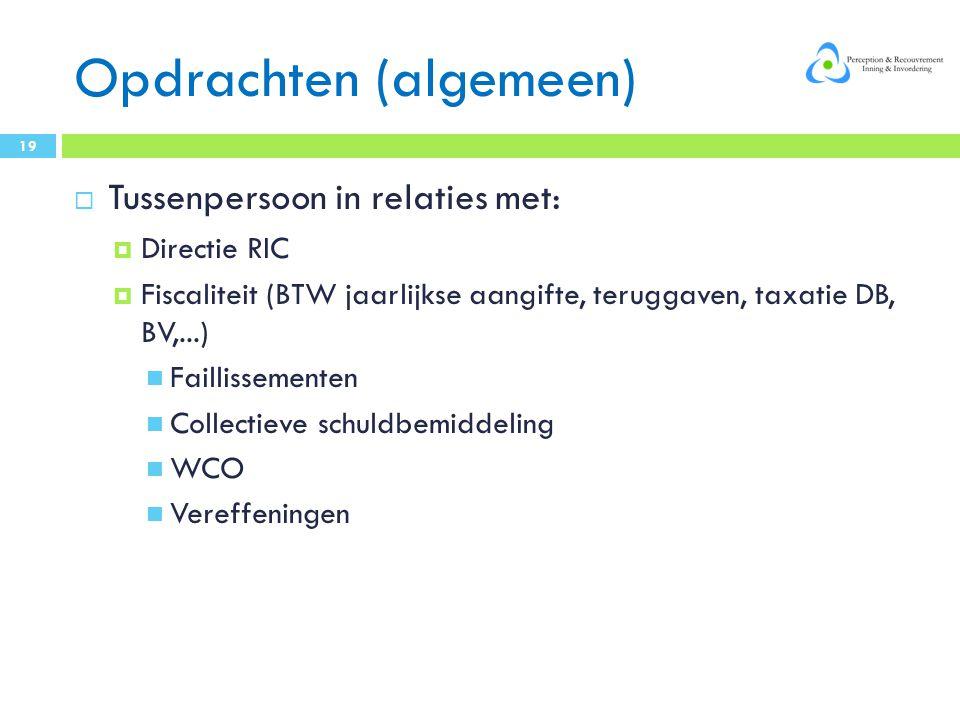 Opdrachten (algemeen)  Tussenpersoon in relaties met:  Directie RIC  Fiscaliteit (BTW jaarlijkse aangifte, teruggaven, taxatie DB, BV,...) Faillissementen Collectieve schuldbemiddeling WCO Vereffeningen 19