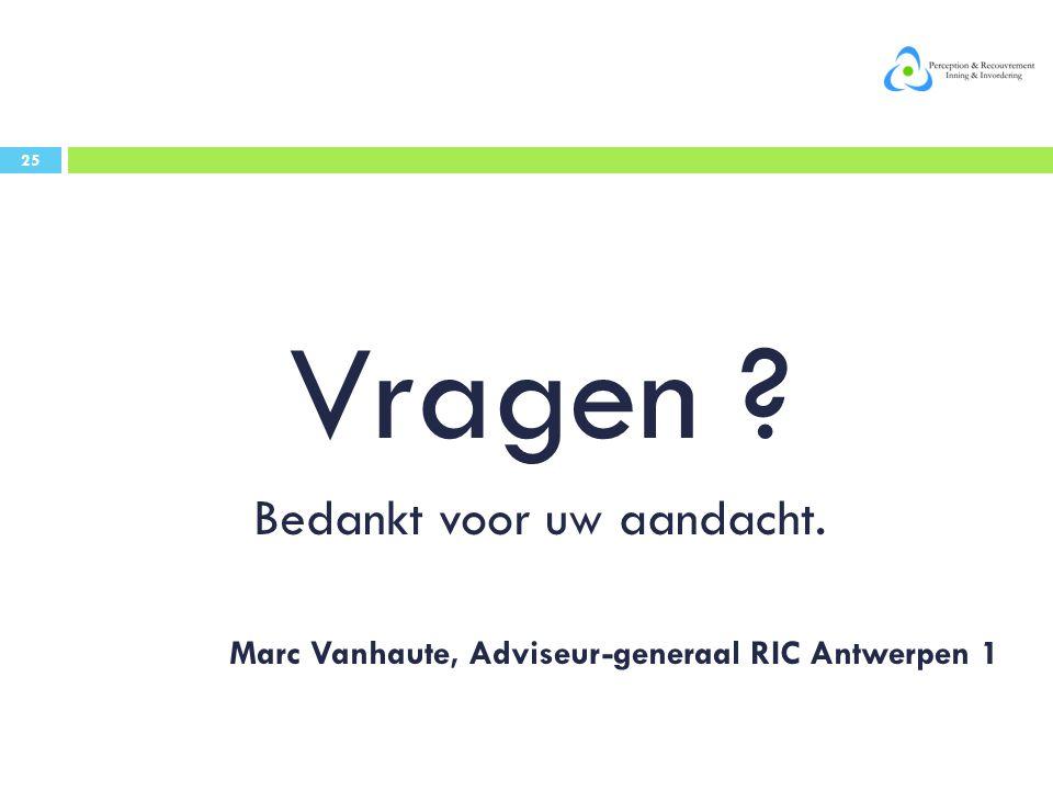 Vragen ? Bedankt voor uw aandacht. Marc Vanhaute, Adviseur-generaal RIC Antwerpen 1 25