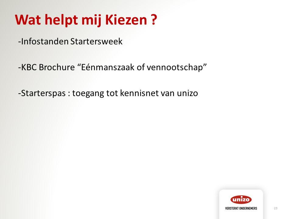 """Wat helpt mij Kiezen ? -Infostanden Startersweek -KBC Brochure """"Eénmanszaak of vennootschap"""" -Starterspas : toegang tot kennisnet van unizo 23"""