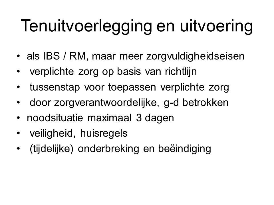 Tenuitvoerlegging en uitvoering als IBS / RM, maar meer zorgvuldigheidseisen verplichte zorg op basis van richtlijn tussenstap voor toepassen verplich