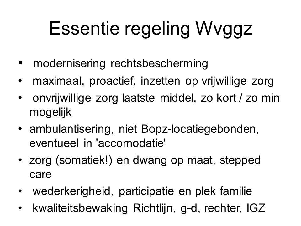 Essentie regeling Wvggz modernisering rechtsbescherming maximaal, proactief, inzetten op vrijwillige zorg onvrijwillige zorg laatste middel, zo kort /