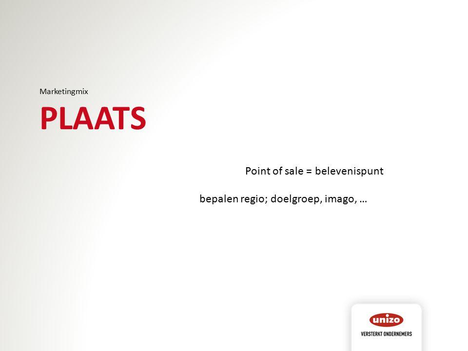 Marketingmix PLAATS Point of sale = belevenispunt bepalen regio; doelgroep, imago, …