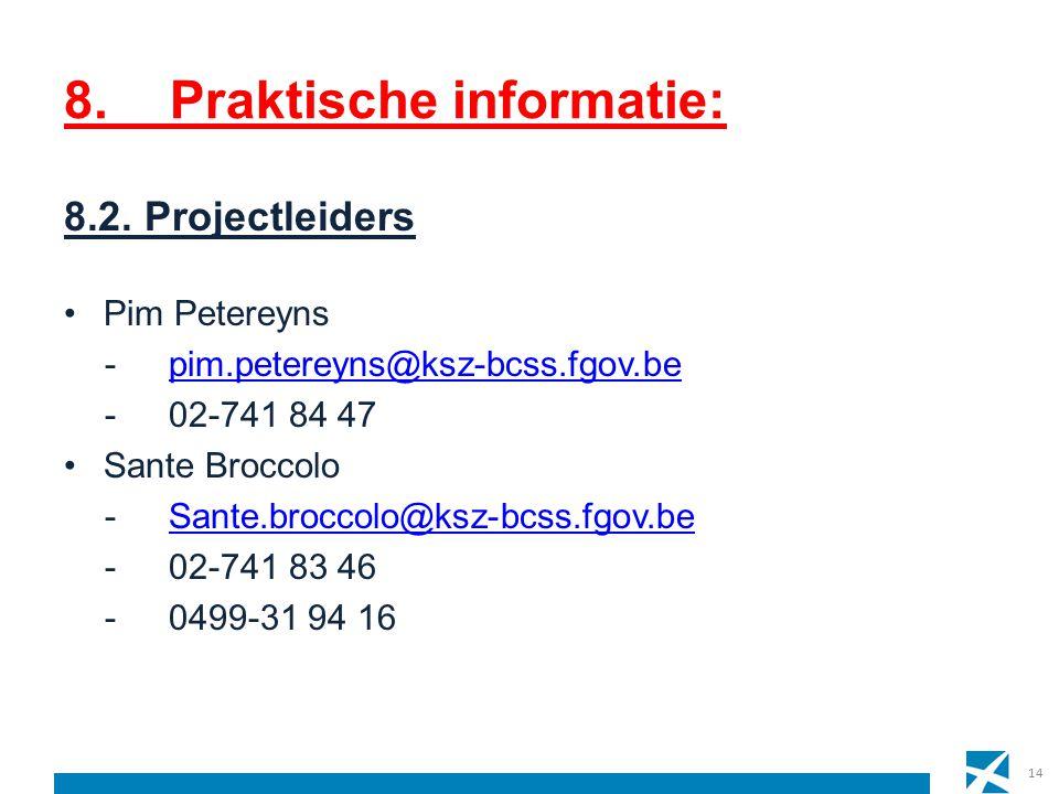 8. Praktische informatie: 8.2. Projectleiders Pim Petereyns -pim.petereyns@ksz-bcss.fgov.bepim.petereyns@ksz-bcss.fgov.be -02-741 84 47 Sante Broccolo