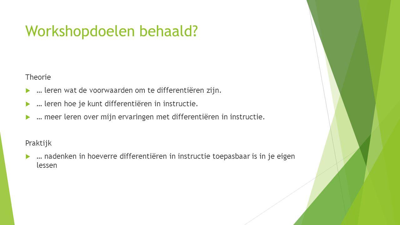 Workshopdoelen behaald? Theorie  … leren wat de voorwaarden om te differentiëren zijn.  … leren hoe je kunt differentiëren in instructie.  … meer l