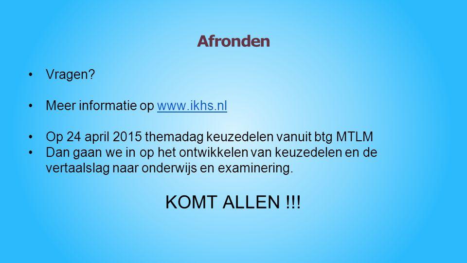 Afronden Vragen? Meer informatie op www.ikhs.nlwww.ikhs.nl Op 24 april 2015 themadag keuzedelen vanuit btg MTLM Dan gaan we in op het ontwikkelen van