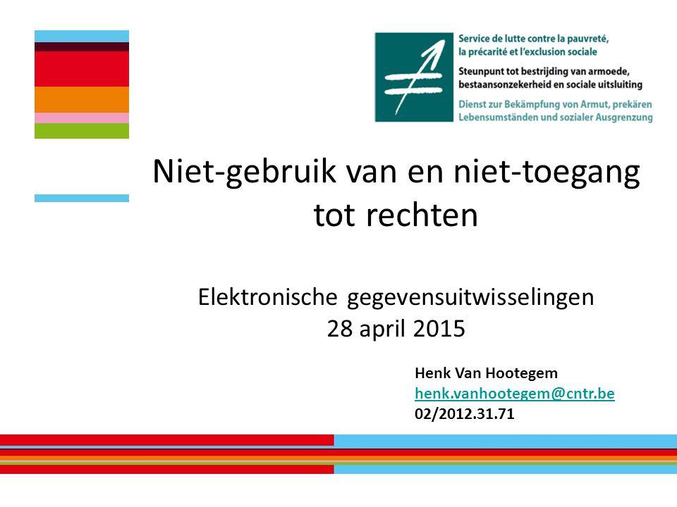 Niet-gebruik van en niet-toegang tot rechten Elektronische gegevensuitwisselingen 28 april 2015 Henk Van Hootegem henk.vanhootegem@cntr.be 02/2012.31.71