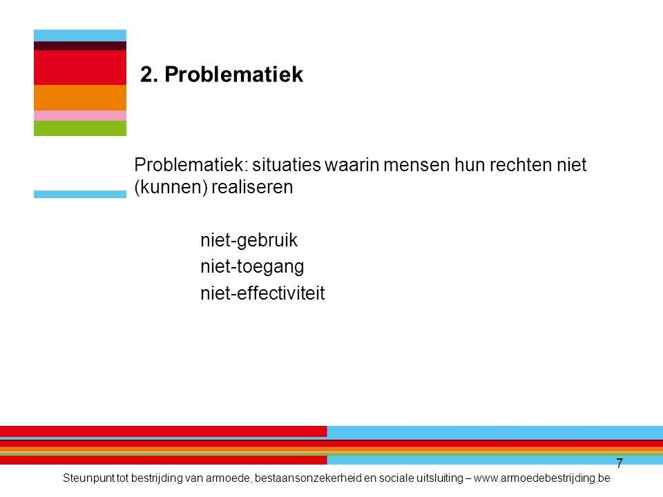 7 2. Problematiek Problematiek: situaties waarin mensen hun rechten niet (kunnen) realiseren niet-gebruik niet-toegang niet-effectiviteit Steunpunt to