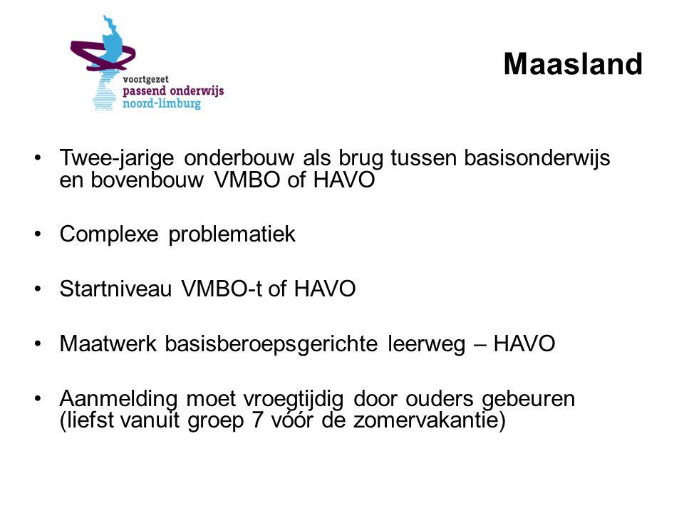 Maasland Twee-jarige onderbouw als brug tussen basisonderwijs en bovenbouw VMBO of HAVO Complexe problematiek Startniveau VMBO-t of HAVO Maatwerk basisberoepsgerichte leerweg – HAVO Aanmelding moet vroegtijdig door ouders gebeuren (liefst vanuit groep 7 vóór de zomervakantie)