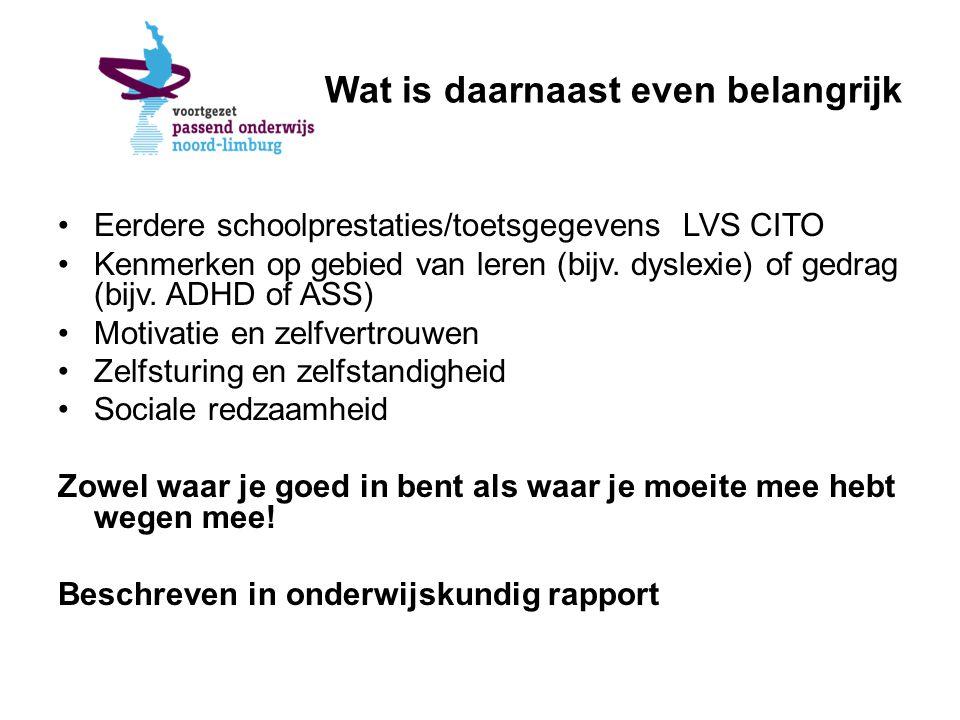 Wat is daarnaast even belangrijk Eerdere schoolprestaties/toetsgegevens LVS CITO Kenmerken op gebied van leren (bijv.