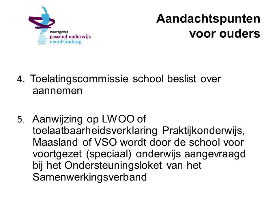 Aandachtspunten voor ouders 4. Toelatingscommissie school beslist over aannemen 5. Aanwijzing op LWOO of toelaatbaarheidsverklaring Praktijkonderwijs,