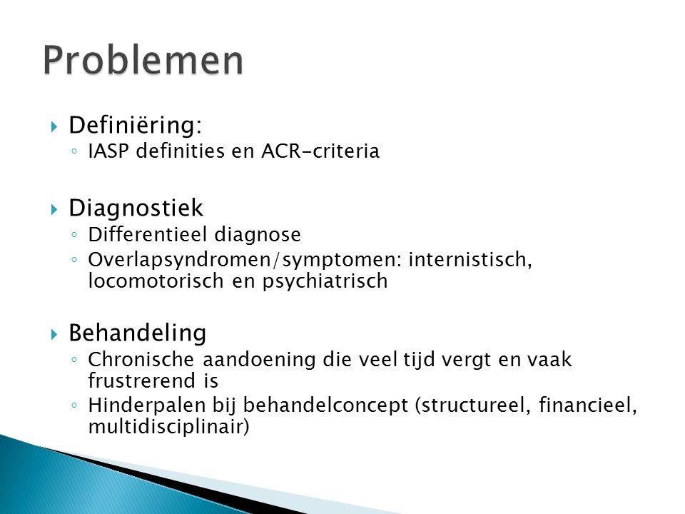  Definiëring: ◦ IASP definities en ACR-criteria  Diagnostiek ◦ Differentieel diagnose ◦ Overlapsyndromen/symptomen: internistisch, locomotorisch en