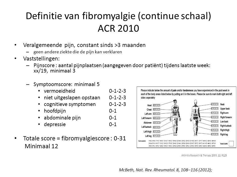 Definitie van fibromyalgie (continue schaal) ACR 2010 Veralgemeende pijn, constant sinds >3 maanden – geen andere ziekte die de pijn kan verklaren Vas