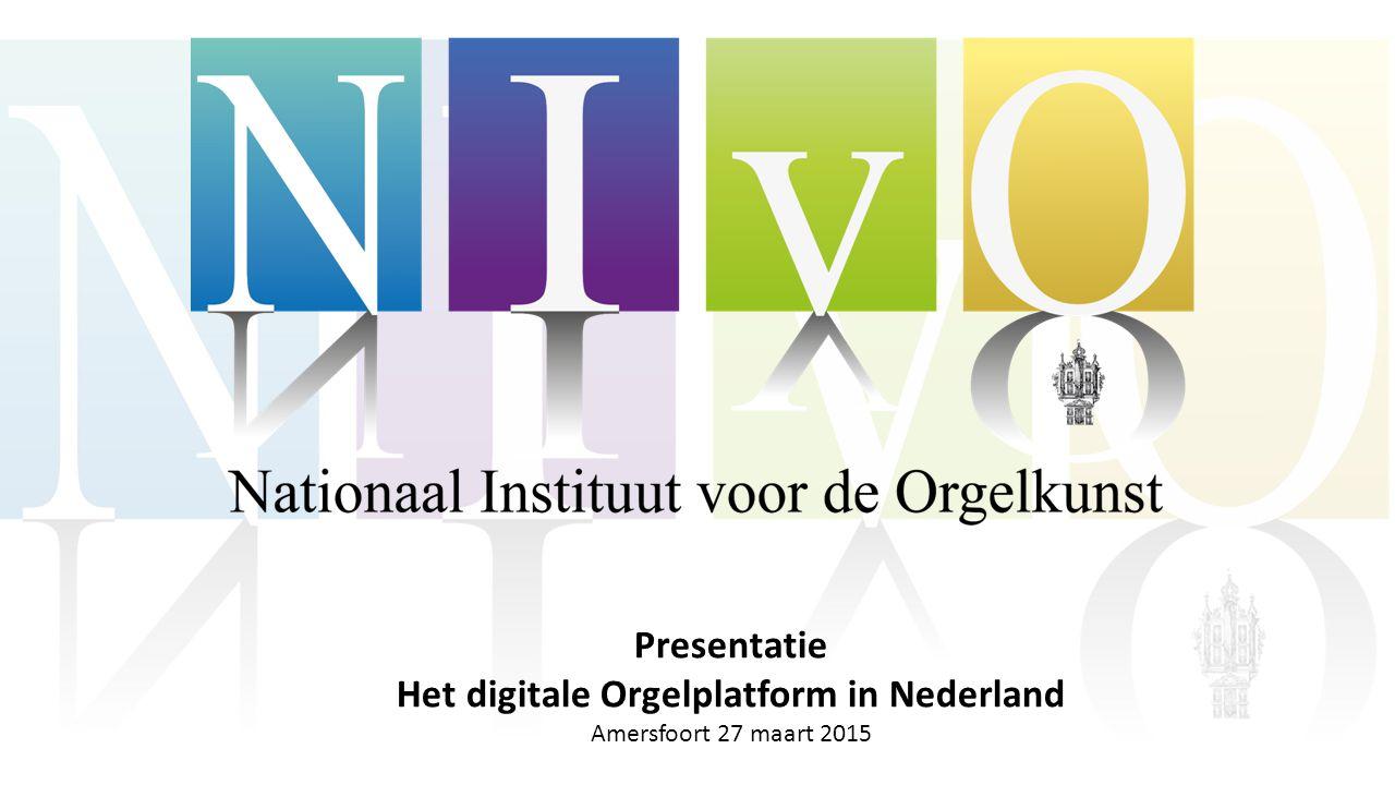 Presentatie Het digitale Orgelplatform in Nederland Amersfoort 27 maart 2015