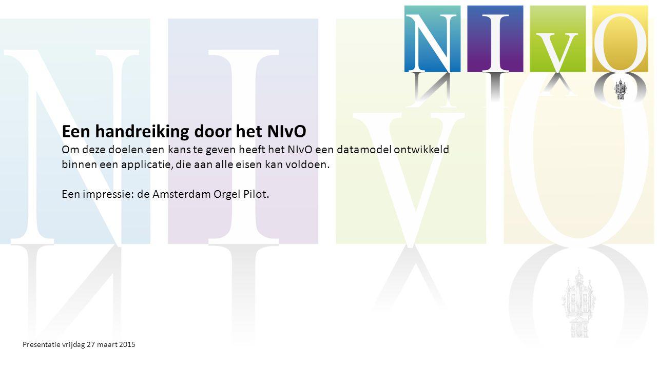 Presentatie vrijdag 27 maart 2015 Een handreiking door het NIvO Om deze doelen een kans te geven heeft het NIvO een datamodel ontwikkeld binnen een applicatie, die aan alle eisen kan voldoen.