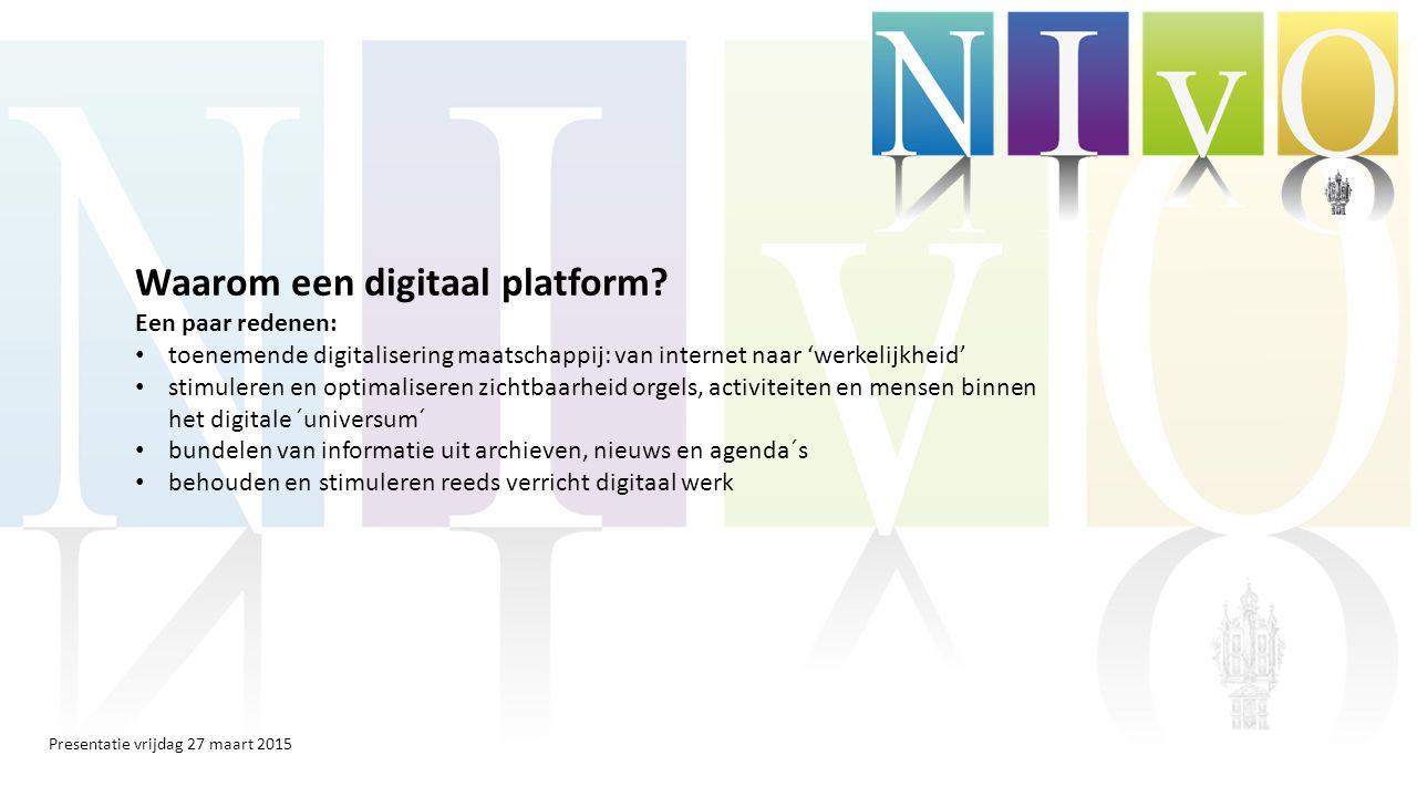 Presentatie vrijdag 27 maart 2015 Waarom een digitaal platform.