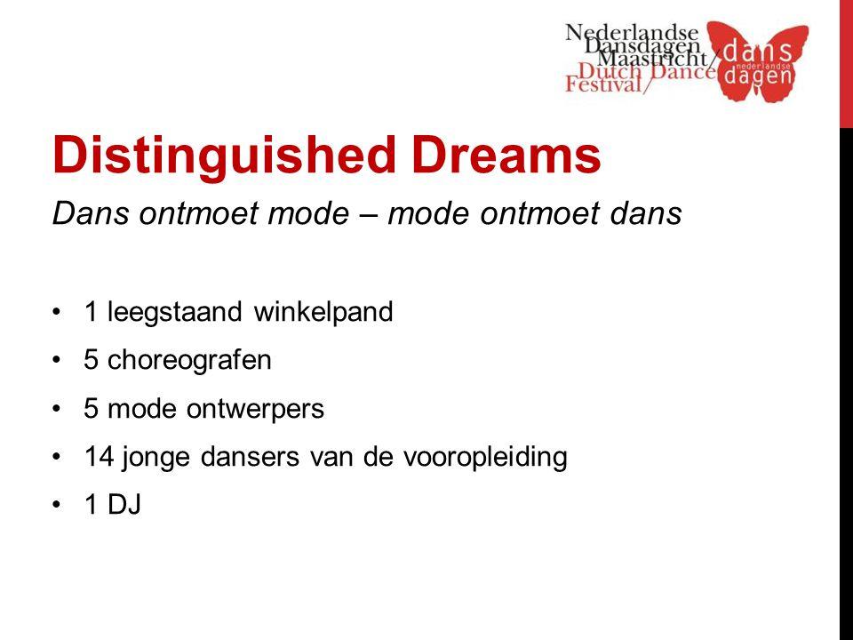 Distinguished Dreams Dans ontmoet mode – mode ontmoet dans 1 leegstaand winkelpand 5 choreografen 5 mode ontwerpers 14 jonge dansers van de vooropleiding 1 DJ
