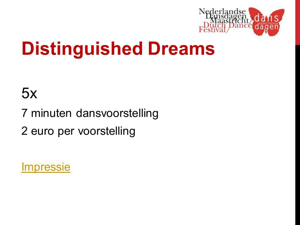 Distinguished Dreams 5x 7 minuten dansvoorstelling 2 euro per voorstelling Impressie