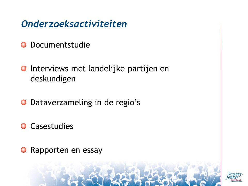 Onderzoeksactiviteiten Documentstudie Interviews met landelijke partijen en deskundigen Dataverzameling in de regio's Casestudies Rapporten en essay