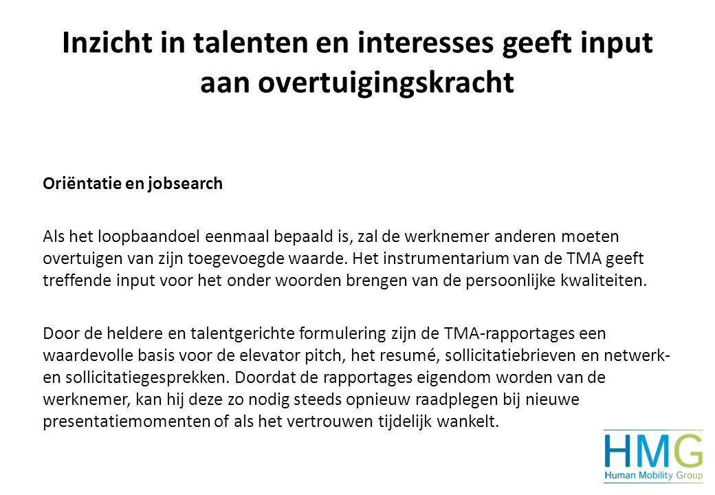 Inzicht in talenten en interesses geeft input aan overtuigingskracht Oriëntatie en jobsearch Als het loopbaandoel eenmaal bepaald is, zal de werknemer