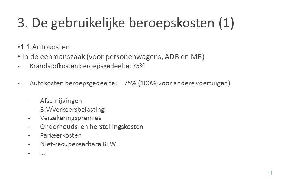 3. De gebruikelijke beroepskosten (1) 1.1Autokosten In de eenmanszaak (voor personenwagens, ADB en MB) -Brandstofkosten beroepsgedeelte: 75% -Autokost