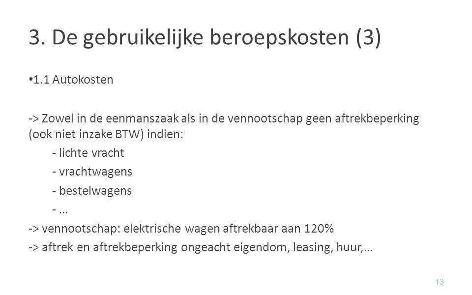 3. De gebruikelijke beroepskosten (3) 1.1Autokosten -> Zowel in de eenmanszaak als in de vennootschap geen aftrekbeperking (ook niet inzake BTW) indie