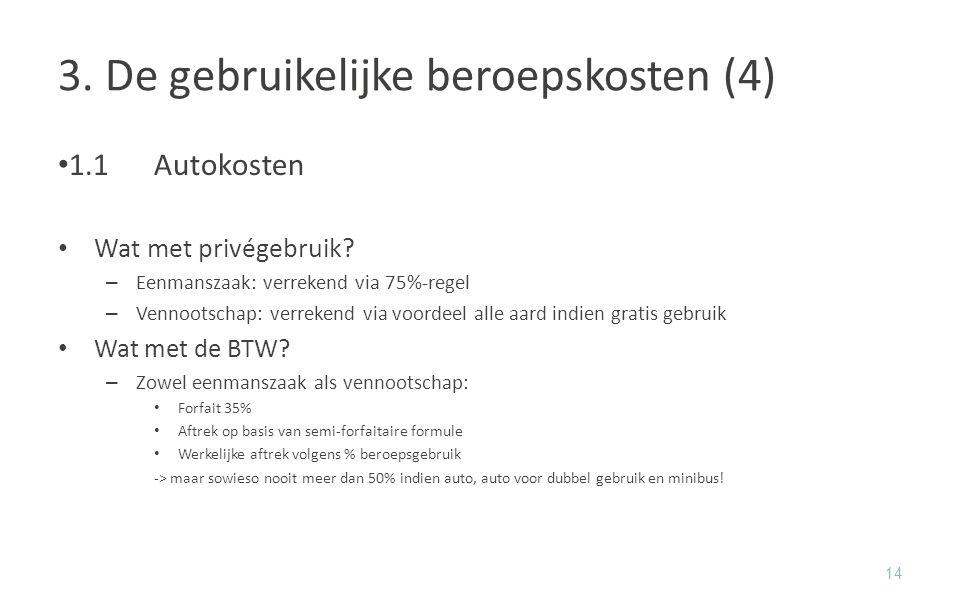 3. De gebruikelijke beroepskosten (4) 1.1Autokosten Wat met privégebruik? – Eenmanszaak: verrekend via 75%-regel – Vennootschap: verrekend via voordee